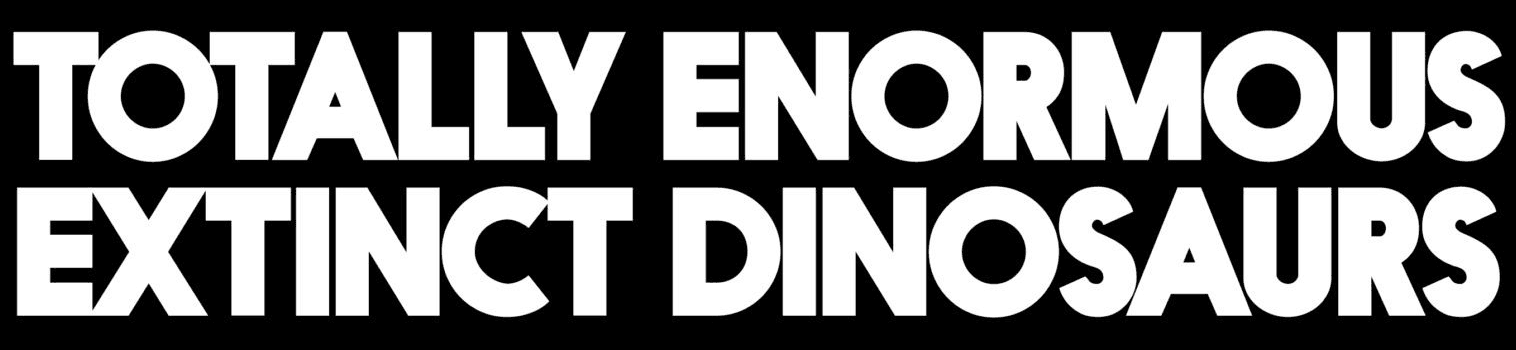 Totally Enormous Extinct Dinosaurs Logo